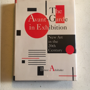 Bruce Altshuler - The Avante-Garde in Exhibition: New Art in the 20th Century