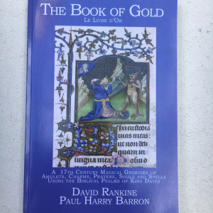 The Book of Gold: A 17th Century Magical Grimoire of Amulets, Charms, Prayers, Sigils and Spells Using the Biblical Psalms of King David